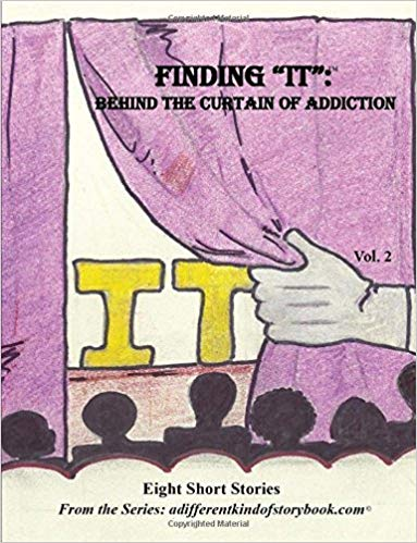 "FINDING ""IT"": BEHIND the CURTAIN of ADDICTION"